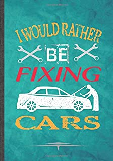 I Would Rather Be Fixing Cars: Funny Lined Notebook Journal For Car Mechanic Garage Car Fixing Retro Car Driver, Unique Special Inspirational Birthday Gift Idea, Popular B5 Size 110 Pages