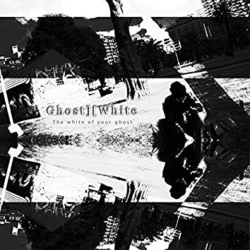 Ghostwhite (The White of your Ghost)