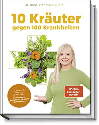 10 Kräuter gegen 100 Krankheiten: Tees, Salben, Öle, Tinkturen, Wickel, Bäder: hochwirksame Rezepte mit gängigen Küchenkräutern