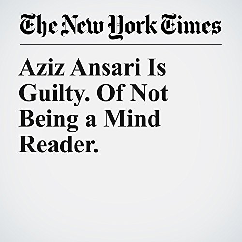 Aziz Ansari Is Guilty. Of Not Being a Mind Reader. copertina