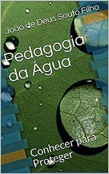 Pedagogia da Água: Conhecer para Proteger (Portuguese Edition) by [João de Deus Souto Filho]