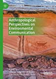 Anthropological Perspectives on Environmental Communication (Palgrave Studies in Anthropology of Sustainability)