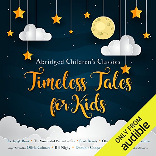 Timeless Tales for Kids                   Written by:                                                                                                                                 E. Nesbit,                                                                                        Charles Dickens,                                                                                        Lewis Carroll,                   and others                          Narrated by:                                                                                                                                 Alistair McGowan,                                                                                        Olivia Colman,                                                                                        Bill Nighy,                   and others                 Length: 10 hrs and 16 mins     1 rating     Overall 1.0