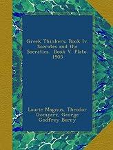 Greek Thinkers: Book Iv. Socrates and the Socratics. Book V. Plato. 1905