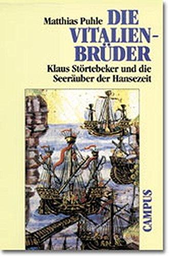 Die Vitalienbrüder: Klaus Störtebeker und die Seeräuber der Hansezeit