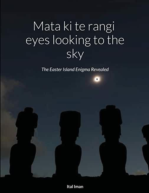 Mata ki te rangi (eyes looking to the sky)The Easter Island Enigma Revealed: The Easter Island Enigma Revealed
