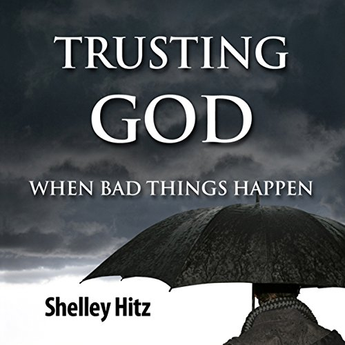Trusting God When Bad Things Happen cover art
