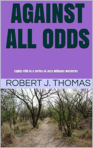 AGAINST ALL ODDS: Eighty-Fifth in a Series of Jess Williams Westerns (A Jess Williams Western Book 85) (English Edition) PDF Books