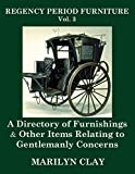 REGENCY PERIOD FURNITURE Vol. 3: A Directory of Furnishings & Other Items Relating to Gentlemanly Concerns