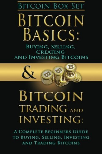 Bitcoin Box Set: Bitcoin Basics and Bitcoin Trading and Investing - The Digital Currency of the Future (bitcoin, bitcoins, litecoin, litecoins, crypto-currency) (Volume 3)