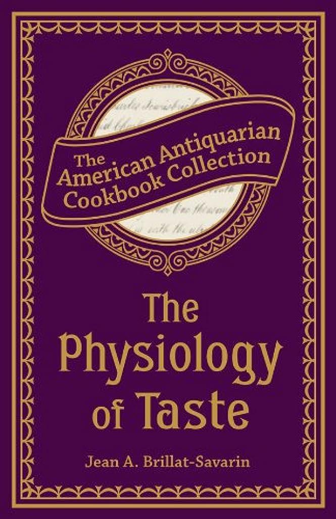 解読するお茶規制するThe Physiology of Taste: Or, Transcendental Gastronomy (American Antiquarian Cookbook Collection) (English Edition)