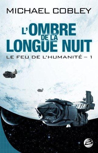 Le Feu de l'humanité T01 L'Ombre de la Longue Nuit: Le Feu de l'humanité
