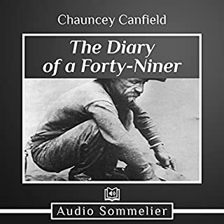 The Diary of a Forty-Niner                   Written by:                                                                                                                                 Chauncey Canfield                               Narrated by:                                                                                                                                 Larry G. Jones                      Length: 7 hrs and 8 mins     Not rated yet     Overall 0.0