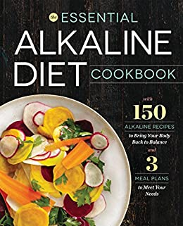 The Essential Alkaline Diet Cookbook: 150 Alkaline Recipes to Bring Your Body Back to Balance by [Rockridge Press]