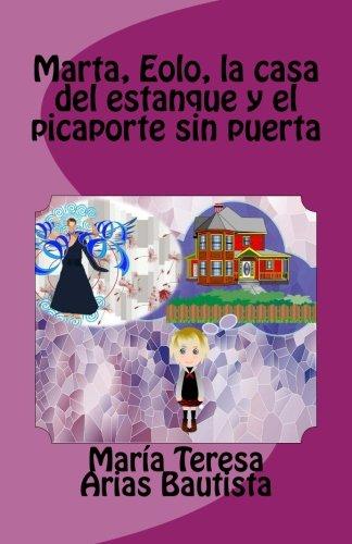Marta, Eolo, la casa del estanque y el picaporte sin puerta: Volume 15 (El tintero de los sueños)