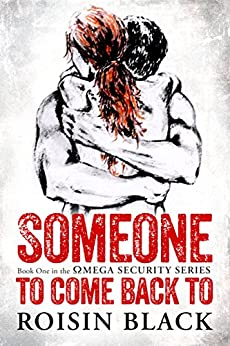 Someone To Come Back To: Book One In A Navy SEAL Security Series Military Romance (The Omega Security Series 1) by [Roisin Black]