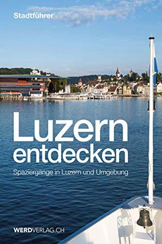 Luzern entdecken: Spaziergänge in Luzern und Umgebung