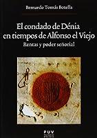 El condado de Dénia en tiempos de Alfonso el Viejo : rentas y poder señorial