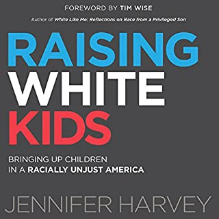 Raising White Kids     Bringing Up Children in a Racially Unjust America              By:                                                                                                                                 Jennifer Harvey                               Narrated by:                                                                                                                                 Eliza Foss                      Length: 8 hrs and 58 mins     26 ratings     Overall 4.7