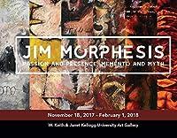 Jim Morphesis: Passion and Presence, Memento and Myth