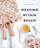 Weaving Within Reach: Beautiful Woven Projects by Hand or by Loom - Anne Weil