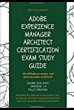 Adobe Experience Manager Architect Certification Exam Study Guide: Adobe AD0-E104 Version: 1.0 FULLY UPDATED
