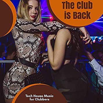 The Club Is Back - Tech House Music For Clubbers