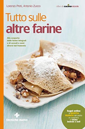 Tutto sulle altre farine: Alla scoperta delle farine integrali e di cereali e semi diversi dal frumento (Italian Edition)