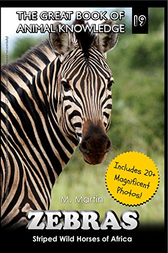 Zebras: Striped Wild Horses of Africa (includes 20+ magnificent photos!) (The Great Book of Animal Knowledge 19) (English Edition)