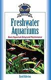 Freshwater Aquariums: Basic Aquarium Setup and Maintenance (CompanionHouse Books) Beginner-Friendly...