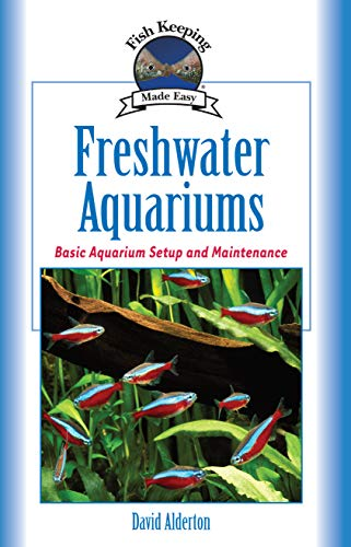 Freshwater Aquariums: Basic Aquarium Setup and Maintenance (CompanionHouse Books) Beginner-Friendly Guide to Keeping Fish, Choosing Varieties, Setting the Tank, Achieving Optimum Water Quality, & More
