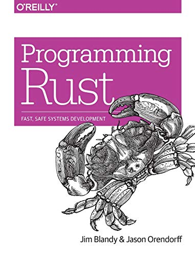 Compare Textbook Prices for Programming Rust: Fast, Safe Systems Development 1 Edition ISBN 9781491927281 by Blandy, Jim,Orendorff, Jason