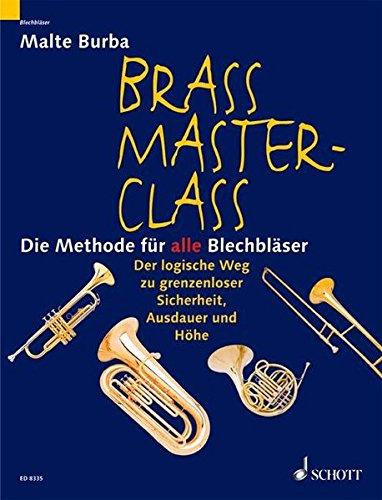 Brass Master Class: Die Methode für alle Blechbläser. Blechblas-Instrumente.: Die Methode für alle Blechbläser. Der logische Weg zu grenzenloser Sicherheit, Ausdauer und Höhe