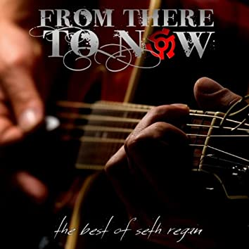 From There to Now - The Best of Seth Regan