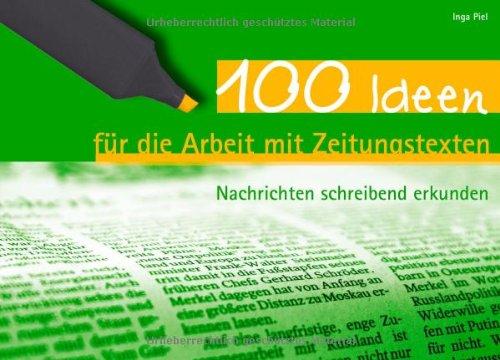 100 Ideen für die Arbeit mit Zeitungstexten: Nachrichten schreibend erkunden