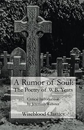 A Rumor of Soul: The Poetry of W.B. Yeats