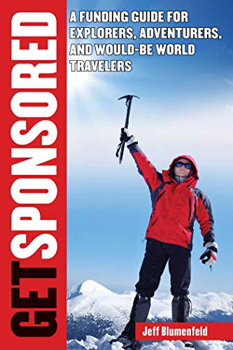 Compare Textbook Prices for Get Sponsored: A Funding Guide for Explorers, Adventurers, and Would-Be World Travelers 1 Edition ISBN 9781626361379 by Blumenfeld, Jeff
