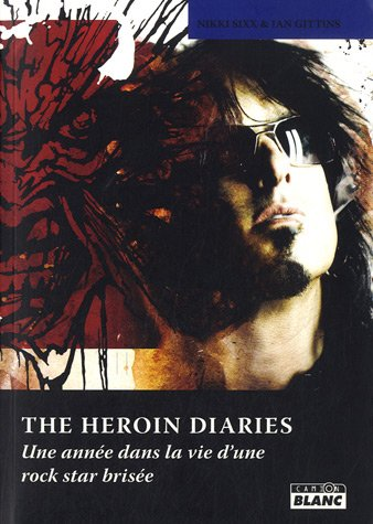 The Heroin Diaries Une Annee Dans La Vie Dune Rock Star Brisee