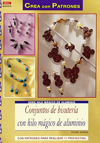 Conjuntos De Bisutería Con Hilo Mágico De Aluminio (Crea Con Patrones) de Ingrid Moras (6 may 2013) Tapa blanda