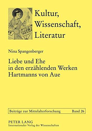 Liebe und Ehe in den erzählenden Werken Hartmanns von Aue (Kultur, Wissenschaft, Literatur: Beiträge zur Mittelalterforschung, Band 26)