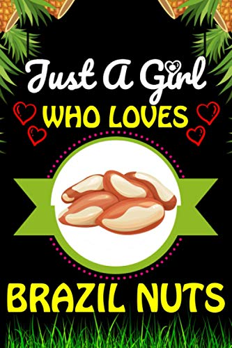 Just a Girl Who loves Brazil nuts: Brazil nuts Foods Lover Blank Lined Composition Notebook Gift For Him,...
