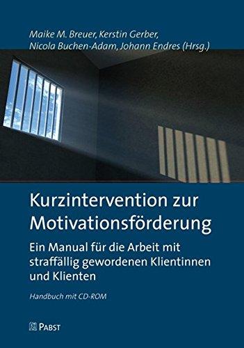 Kurzintervention zur Motivationsförderung: Ein Manual für die Arbeit mit straffällig gewordenen Klientinnen und Klienten (Handbuch mit CD-ROM)