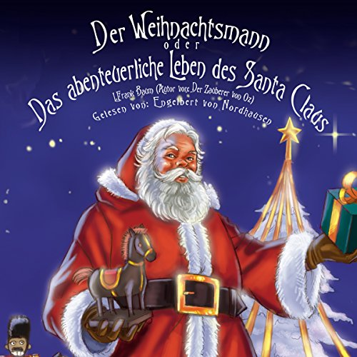 Der Weihnachtsmann oder Das abenteuerliche Leben des Santa Claus                   Autor:                                                                                                                                 L. Frank Baum                               Sprecher:                                                                                                                                 Engelbert von Nordhausen                      Spieldauer: 4 Std. und 36 Min.     24 Bewertungen     Gesamt 4,3