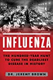 Image of Influenza: The Hundred Year Hunt to Cure the Deadliest Disease in History