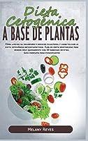 Dieta Cetogénica a Base de Plantas: Cómo limpiar su organismo y reducir colesterol y diabetes con la dieta cetogénica antiinflamatoria. Plan de dieta vegetariana para perder peso rapidamente con 30 sabrosas recetas. Guía completa para principiantes