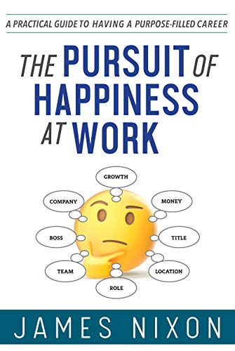 The Pursuit of Happiness at Work: A Practical Guide to Having a Purpose-Filled Career (English Edition)