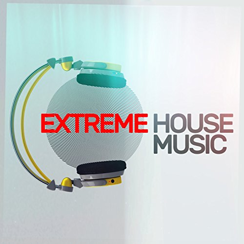 Extreme House Music