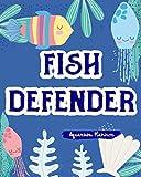 Fish Defender: Aquarium Planner Care For Your Aquarium And Maintain Daily The Proper Way