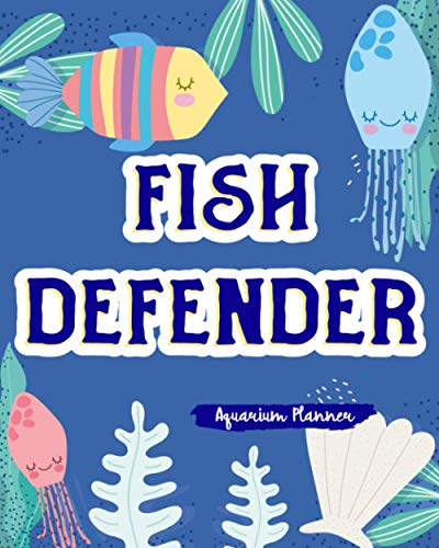 Fish Defender: Aquarium Planner Care For Your Aquarium And Maintain Daily The Proper Way