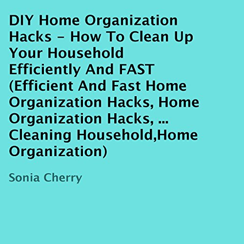 DIY Home Organization Hacks     How to Clean Up Your Household Efficiently and FAST              By:                                                                                                                                 Sonia Cherry                               Narrated by:                                                                                                                                 Timothy B. Phillips                      Length: 11 mins     Not rated yet     Overall 0.0